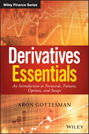 Derivatives Essentials: An Introduction to Forwards, Futures, Options and Swaps (Wiley Finance) BY ARON GOTTESMAN