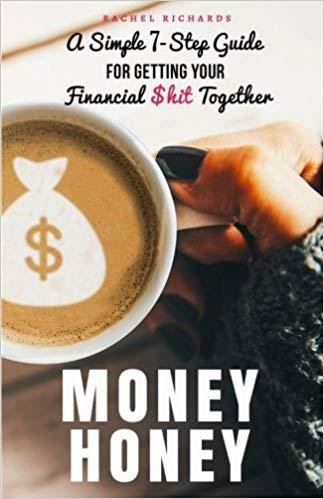 Money Honey: A Simple 7-Step Guide For Getting Your Financial $hit Together by Rachel Richards, ForexTrend