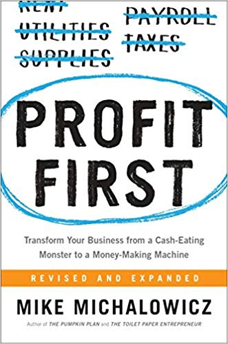 Profit First: Transform Your Business from a Cash-Eating Monster to a Money-Making Machine by MIKE MICHALOWICZ