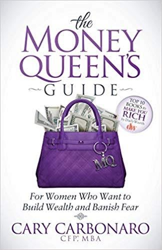 The Money Queen's Guide: For Women Who Want to Build Wealth and Banish Fear By CARY CARBONARO