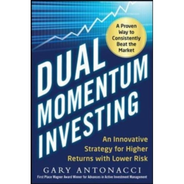 Dual Momentum Investing: An Innovative Strategy for Higher Returns with Lower Risk by GARY ANTONACCI, ForexTrend