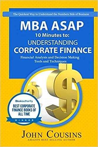 MBA ASAP 10 Minutes to: Understanding Corporate Finance by JOHN COUSINS
