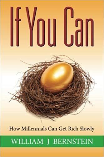 If You Can: How Millennials Can Get Rich Slowly by WILLIAM BERNSTEIN