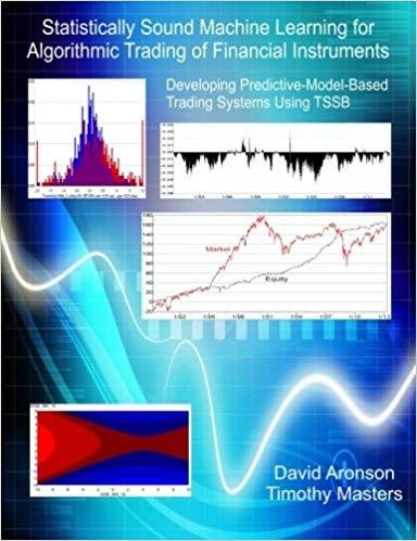 Statistically Sound Machine Learning for Algorithmic Trading of Financial Instruments: Developing Predictive-Model-Based Trading Systems Using TSSB by Timothy Masters & David Aronson, ForexTrend