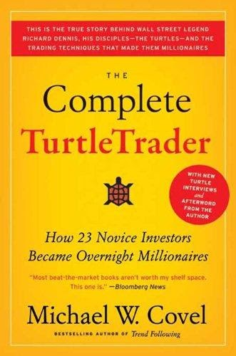The Complete Turtle Trader: How 23 Novice Investors Became Overnight Millionaires by Michael W. Covel