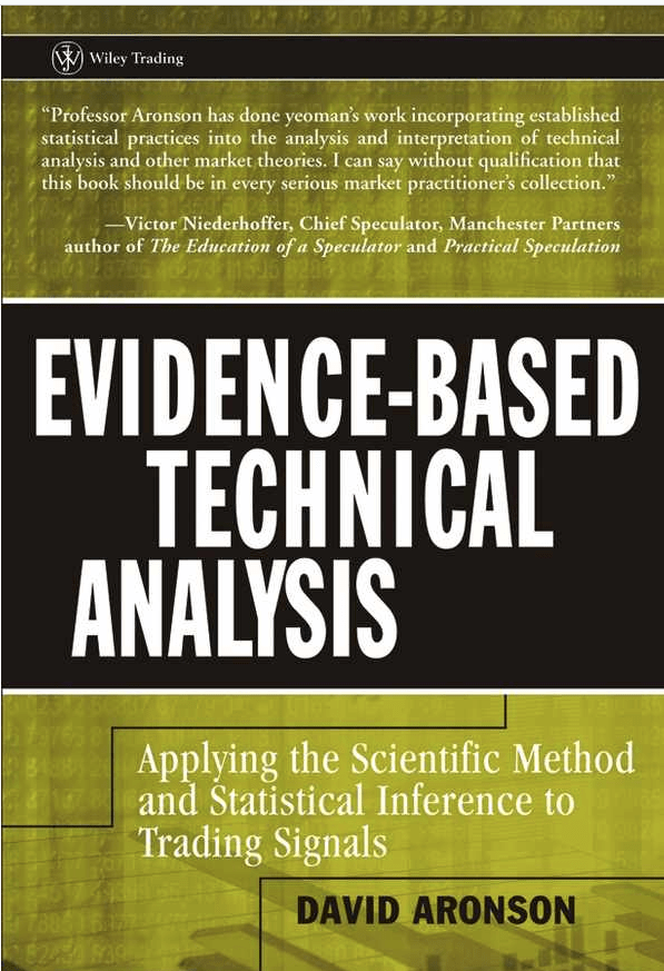 Evidence-Based Technical Analysis: Applying the Scientific Method and Statistical Inference to Trading Signals by David R. Aronson