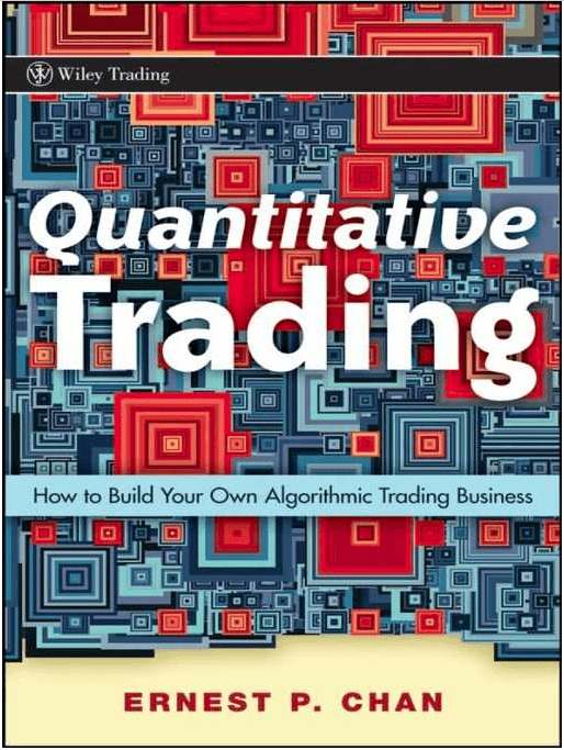 Quantitative Trading: How to Build Your Own Algorithmic Trading Business by Ernest Chan